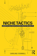 Niche Tactics : Generative Relationships Between Architecture and Site - Caroline O'Donnell