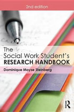 The Social Work Student's Research Handbook - Dominique Moyse Steinberg