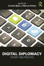 Digital Diplomacy : Theory and Practice - Corneliu Bjola
