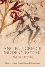 Ancient Greece, Modern Psyche : Archetypes Evolving