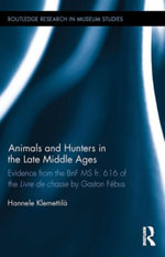 Animals and Hunters in the Late Middle Ages : Evidence from the BnF MS fr. 616 of the Livre de chasse by Gaston Febus - Hannele Klemettilä