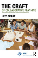 The Craft of Collaborative Planning : People working together to shape creative and sustainable places - Jeff Bishop