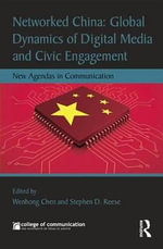Networked China : Global Dynamics of Digital Media and Civic Engagement: New Agendas in Communication