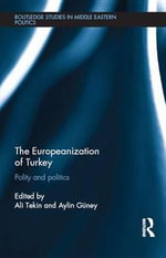 The Europeanization of Turkey : Polity and Politics - Ali Tekin