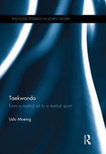 Taekwondo : From a Martial Art to a Martial Sport - Udo Moenig