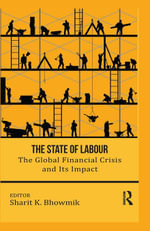 The State of Labour : The Global Financial Crisis and its Impact