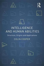 Intelligence and Human Abilities : Structure, Origins and Applications - Colin Cooper