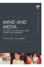 Mind and Media : The Effects of Television, Video Games, and Computers - Patricia M. Greenfield