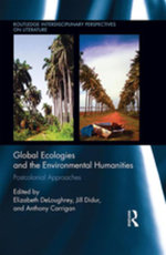 Global Ecologies and the Environmental Humanities : Postcolonial Approaches