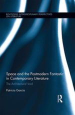 Space and the Postmodern Fantastic in Contemporary Literature : The Architectural Void - Patricia García