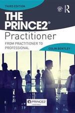 The PRINCE2 Practitioner : From Practitioner to Professional - Colin Bentley