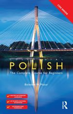 Colloquial Polish : The Complete Course for Beginners - Boleslaw W. Mazur