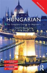 Colloquial Hungarian : The Complete Course for Beginners - Carol Rounds