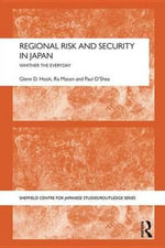 Regional Risk and Security in Japan : Whither the everyday - Glenn D. Hook