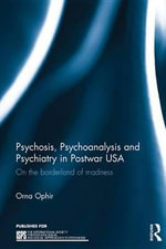 Psychosis, Psychoanalysis and Psychiatry in Postwar USA : On the borderland of madness - Orna Ophir