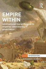 Empire Within : International Hierarchy and its Imperial Laboratories of Governance - Alexander D Barder