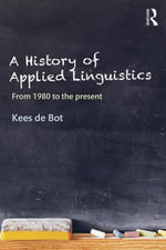 A History of Applied Linguistics : From 1980 to the present - Kees de Bot
