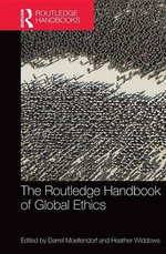 The Routledge Handbook of Global Ethics : Routledge Handbooks in Applied Ethics