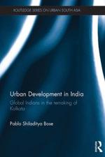 Urban Development in India : Global Indians in the Remaking of Kolkata - Pablo Shiladitya Bose