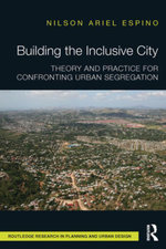 Building the Inclusive City : Theory and Practice for Confronting Urban Segregation - Nilson Ariel Espino