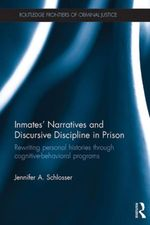 Inmates' Narratives and Discursive Discipline in Prison : Rewriting personal histories through cognitive behavioral programs - Jennifer A. Schlosser