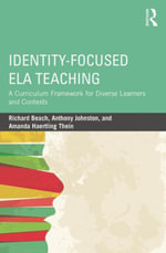 Identity-Focused ELA Teaching : A Curriculum Framework for Diverse Learners and Contexts - Richard Beach