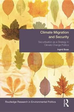 Climate Migration and Security : Securitisation as a Strategy in Climate Change Politics - Ingrid Boas