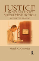 Justice in Young Adult Speculative Fiction : A Cognitive Reading - Marek C. Oziewicz