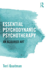 Essential Psychodynamic Psychotherapy : An Acquired Art - Teri Quatman