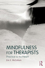 Mindfulness for Therapists : Practice for the Heart - Eric E. McCollum