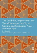 The Condition, Improvement and Town Planning of the City of Calcutta and Contiguous Areas : The Richards Report - E. P. Richards