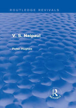 V. S. Naipaul (Routledge Revivals) - Peter Hughes
