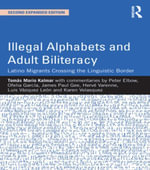Illegal Alphabets and Adult Biliteracy : Latino Migrants Crossing the Linguistic Border, Expanded Edition - Tomás Mario Kalmar