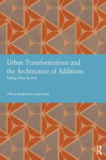 Urban Transformations and the Architecture of Additions - Rodrigo Perez de Arce