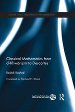 Classical Mathematics from Al-Khwarizmi to Descartes - Roshdi Rashed