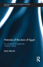 Histories of the Jews of Egypt : An Imagined Bourgeoisie, 1880s-1950s - Dario Miccoli