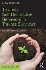 Treating Self-Destructive Behaviors in Trauma Survivors : A Clinician's Guide - Lisa Ferentz