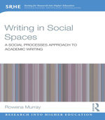 Writing in Social Spaces : A social processes approach to academic writing - Rowena Murray