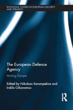 The European Defence Agency : Arming Europe