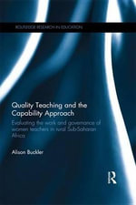 Quality Teaching and the Capability Approach : Evaluating the work and governance of women teachers in rural Sub-Saharan Africa - Alison Buckler