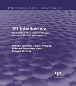 Experimental Psychology Its Scope and Method : Volume VII (Psychology Revivals): Intelligence - Pierre Oléron