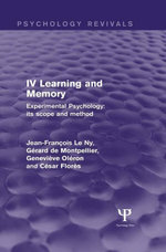 Experimental Psychology Its Scope and Method : Volume IV (Psychology Revivals): Learning and Memory - Jean François Le Ny