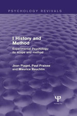 Experimental Psychology Its Scope and Method : Volume I (Psychology Revivals): History and Method - Jean Piaget