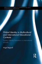 Global Identity in Multicultural and International Educational Contexts : Student identity formation in international schools - Nigel Bagnall