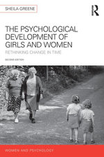 The Psychological Development of Girls and Women : Rethinking change in time - Sheila Greene