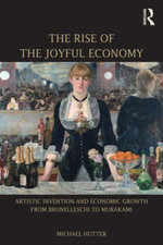 The Rise of the Joyful Economy : Artistic invention and economic growth from Brunelleschi to Murakami - Michael Hutter