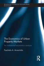 The Economics of Urban Property Markets : An Institutional Economics Analysis - Paschalis A. Arvanitidis