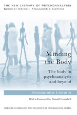 Minding the Body : The body in psychoanalysis and beyond - Alessandra Lemma
