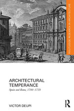 Architectural Temperance : Spain and Rome, 1700-1759 - Victor Deupi