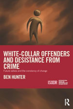 White-Collar Offenders and Desistance from Crime : Future selves and the constancy of change - Ben Hunter
